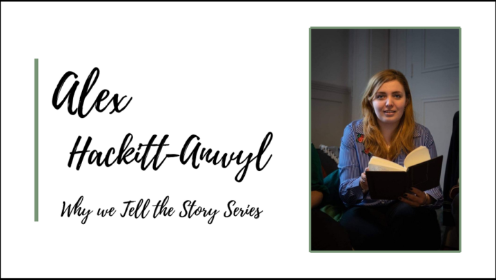 Why We Tell The Story: In Conversation with Alex Hackitt-Anwyl