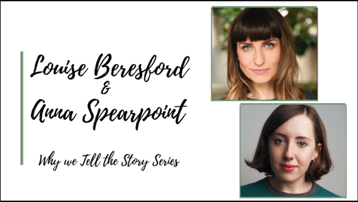 Why We Tell the Story: In Conversation with Louise Beresford and Anna Spearpoint