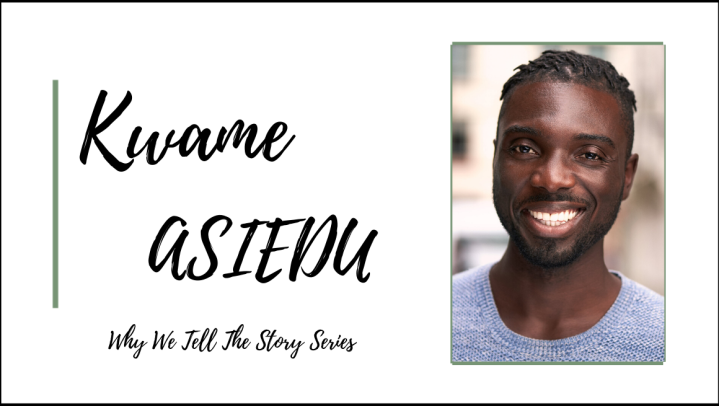 Why We Tell the Story: In Conversation with Kwame Asiedu