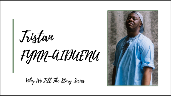Why We Tell The Story: In Conversation with Tristan Fynn-Aiduenu
